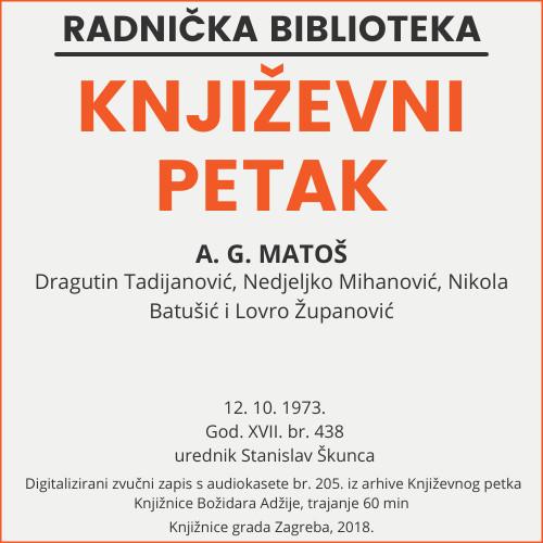 A. G. Matoš : Književni petak, dvorana u Novinarskom domu, 12. 10. 1973., br. 438 / Dragutin Tadijanović ... [et al.] ; urednik Stanislav Škunca