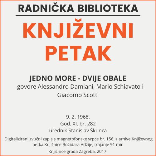 Jedno more - dvije obale : Književni petak, 9. 2. 1968. / govore Alessandro Damiani, Mario Schiavato i Giacomo Scotti ; urednik Stanislav Škunca