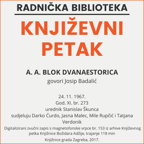 A. A. Blok Dvanaestorica : Književni petak, 24. 11. 1967. / govori Josip Badalić ; sudjeluju Darko Ćurdo ... [et al.] ; urednik Stanislav Škunca