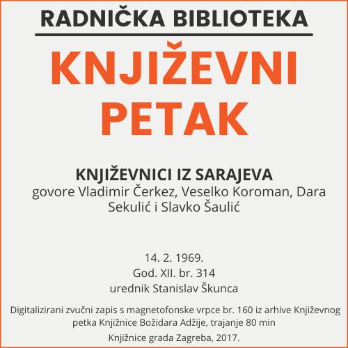 Književnici iz Sarajeva : Književni petak, 14. 2. 1969. / govore Vladimir Čerkez ... [et al.] ; urednik i voditelj Stanislav Škunca