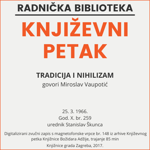 Tradicija i nihilizam : Književni petak, 25. 3. 1966., Radnički dom / govori Miroslav Vaupotić ; urednik Stanislav Škunca