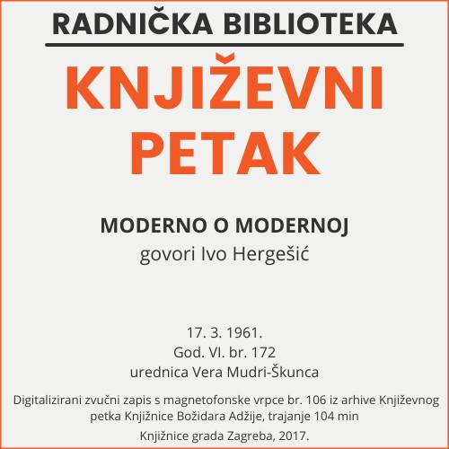 Moderno o modernoj : Književni petak, 17. 3. 1961. / govori Ivo Hergešić ; urednica Vera Mudri-Škunca