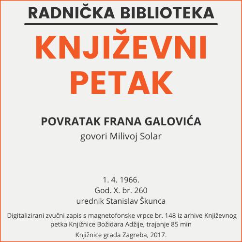 Povratak Frana Galovića : Književni petak, 1. 4. 1966., Radnički dom / govori Milivoj Solar ; recitira Biserka Barčanec ; urednik Stanislav Škunca