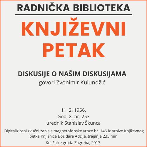 Diskusije o našim diskusijama : Književni petak, 11. 2. 1966. / govori Zvonimir Kulundžić ; urednik Stanislav Škunca