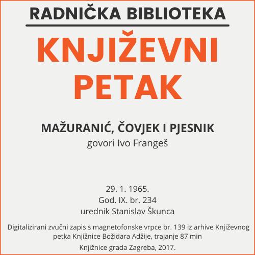 Mažuranić, čovjek i pjesnik : Književni petak, 29. 1. 1965. / govori Ivo Frangeš ; urednik Stanislav Škunca