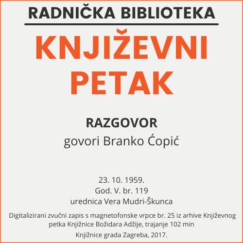 Razgovor : Književni petak, 23. 10. 1959., Radnički dom / govori Branko Ćopić ; urednica Vera Mudri-Škunca