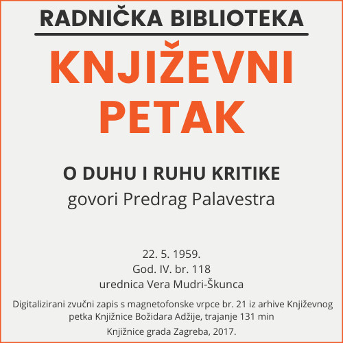 O duhu i ruhu kritike : Književni petak, 22. 5. 1959. / govori Predrag Palavestra ; urednica Vera Mudri-Škunca