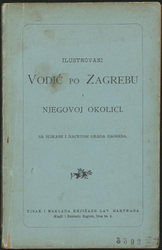Ilustrovani vodić po Zagrebu i njegovoj okolici : sa slikom i nacrtom grada Zagreba