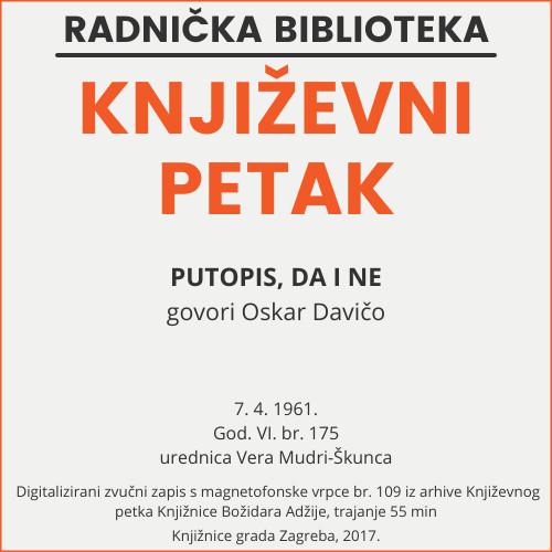 Putopis, da i ne : Književni petak, 7. 4. 1961., Radnički dom / govori Oskar Davičo ; urednica Vera Mudri-Škunca