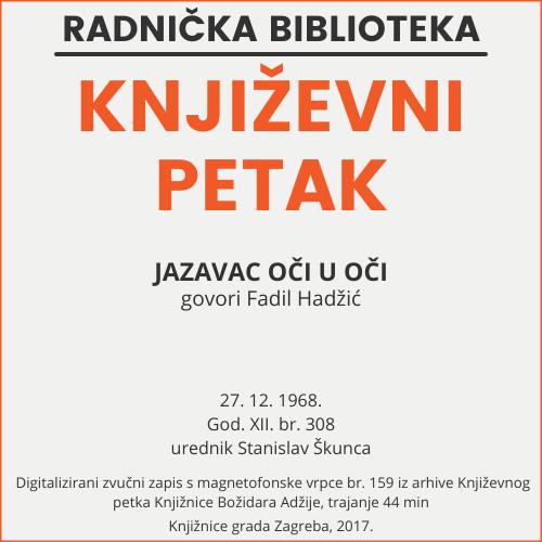 Jazavac oči u oči : Književni petak, 27. 12. 1968. / govori Fadil Hadžić ; sudjeluju Drago Bahun ... [et al.] ; urednik Stanislav Škunca