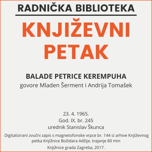 Balade Petrice Kerempuha : Književni petak, 23. 4. 1965. / govore Mladen Šerment i Andrija Tomašek ; urednik Stanislav Škunca