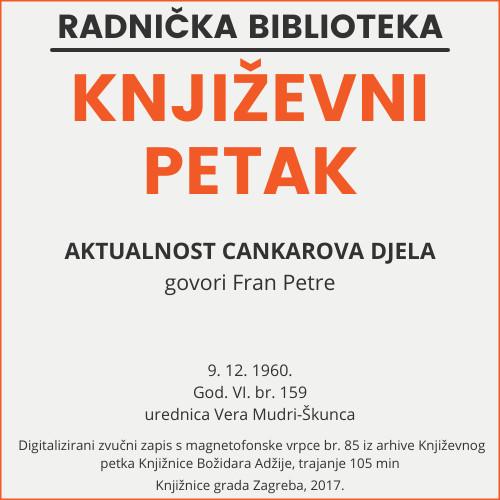 Aktualnost Cankarova djela : Književni petak, 9. 12. 1960. / govori Fran Petre ; urednica Vera Mudri-Škunca