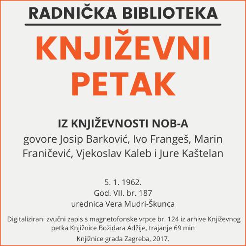 Iz književnosti NOB-a : Književni petak, 5. 1. 1962. / govore Josip Barković ... [et al.] ; urednica Vera Mudri-Škunca