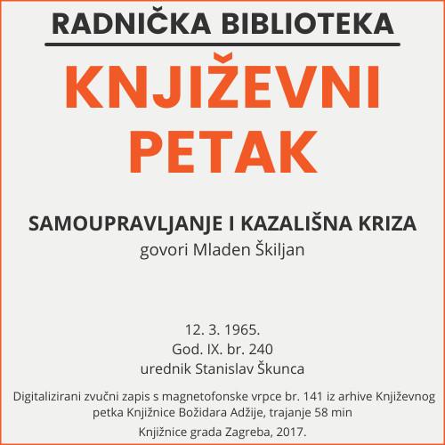 Samoupravljanje i kazališna kriza : Književni petak, 12. 3. 1965., Radnički dom / govori Mladen Škiljan ; urednik Stanislav Škunca