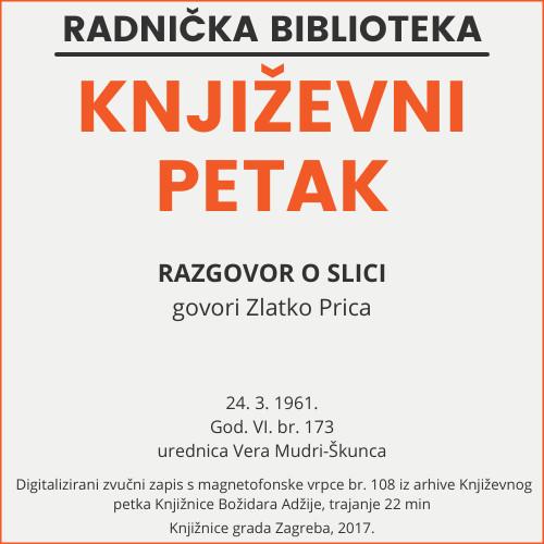 Razgovor o slici : Književni petak, 24. 3. 1961., Radnički dom / govori Zlatko Prica ; urednica Vera Mudri-Škunca