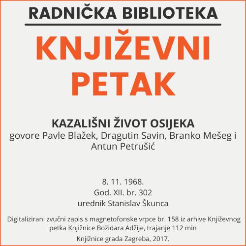Kazališni život Osijeka : Književni petak, 8. 11. 1968. / govore Pavle Blažek ... [et al.] ; urednik Stanislav Škunca