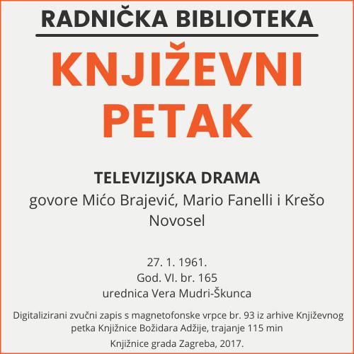 Televizijska drama : Književni petak, 27. 1. 1961., Radnički dom, dvorana H / govore Mićo Brajević ... [et al.] ; urednica Vera Mudri-Škunca