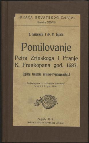 Pomilovanje Petra Zrinskoga i Franje K. Frankopana god. 1687 : (epilog tragediji Zrinsko-Frankopanskoj) / E. Laszowski i V. Deželić